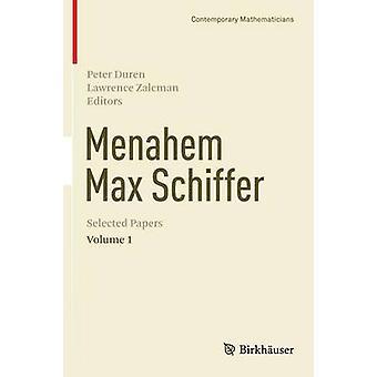 Menahem Max Schiffer Selected Papers Volume 1 by Duren & Peter