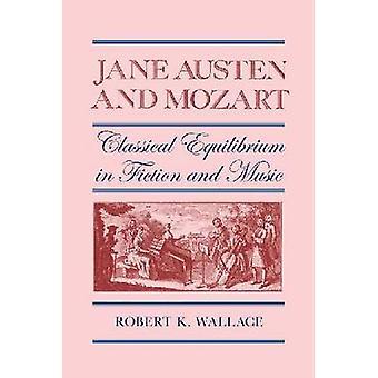 Jane Austen en Mozart klassieke evenwicht in fictie en muziek door Wallace & Robert K.