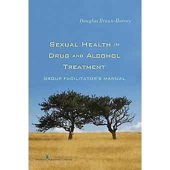 Santé sexuelle chez les drogues et l'alcool traitement groupe animateurs manuel par BraunHarvey & Douglas