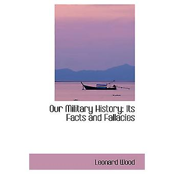 Our Military History Its Facts and Fallacies by Wood & Leonard