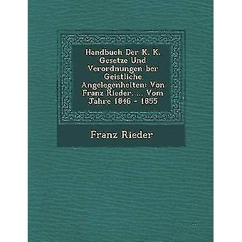 Miembro Handbuch Der K. K. gesetzen Und Verordnungen Geistliche Angelegenheiten Von Franz Rieder. ... Vom Jahre 1846 1855 por Rieder y Franz