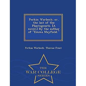 Perkin Warbeck oder die letzte von den Plantagenets. Ein Roman. Vom Autor des Emma Mayfield. T. Frost.  War College-Serie von Warbeck & Perkin