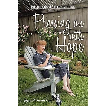 Pressing on with Hope Volume Two by Case & Joyce Richards