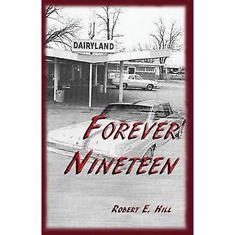 Forever Nineteen by Hill & Robert E.