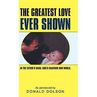 The Greatest Love Ever Shown In the Fathers Hand Gods Creation Our World. by Dolson & Donald