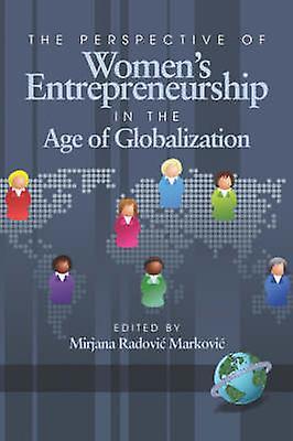The Perspective of femmes Entrepreneurship in the Age of Globalization PB by Markovic & Mirjana Radovic
