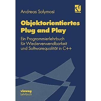 Objektorientiertes Plug and Play  Ein Programmierlehrbuch fr Wiederverwendbarkeit und Softwarequalitt in C by Solymosi & Andreas