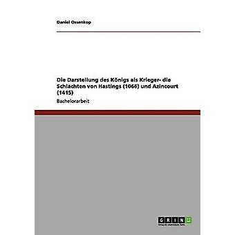 Die Darstellung des Knigs als Krieger die Schlachten von Hastings 1066 und Azincourt 1415 by Ossenkop & Daniel
