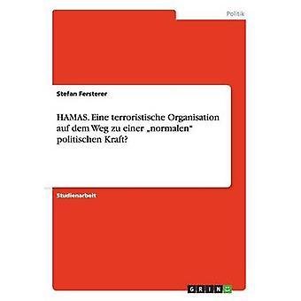HAMAS. Eine terroristische Organisation auf dem Weg zu einer normalen politischen Kraft by Fersterer & Stefan