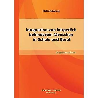 Integration Von Korperlich Behinderten Menschen i Schule Und Beruf av Schaberg & Stefan