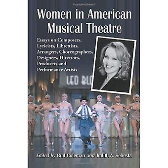 Women in American Musical Theatre: Essays on Composers, Lyricists, Librettists, Arrangers, Choreographers, Designers, Directors, Producers and Performance Artists