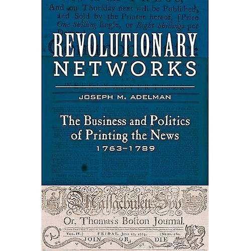 Revolutionary Networks  The Affaires and Politics of impression the nouveaus, 1763-1789 (Studies in Early American Economy and Society from the Library Company of Philadelphia)