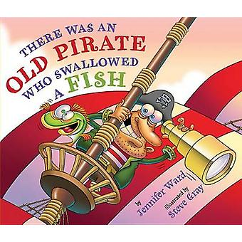 There Was an Old Pirate Who Swallowed a Fish by Jennifer Ward - Steve