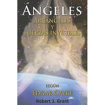 Angeles - Arcangeles y Fuerzas Invisibles by Robert J Grant - 9780876