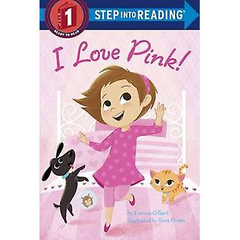 I Love Pink! by Frances Gilbert - Eren Unten - 9781101937372 Book