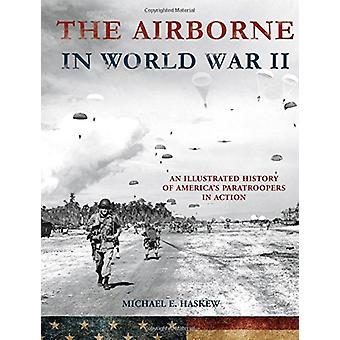 The Airborne in World War II - An Illustrated History of America's Par