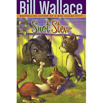 Snot Stew (2nd) by Bill Wallace - Lisa McCue - 9781416958048 Book