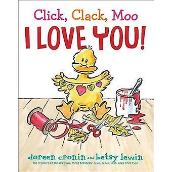 Click - Clack - Moo I Love You! by Doreen Cronin - 9781481444965 Book