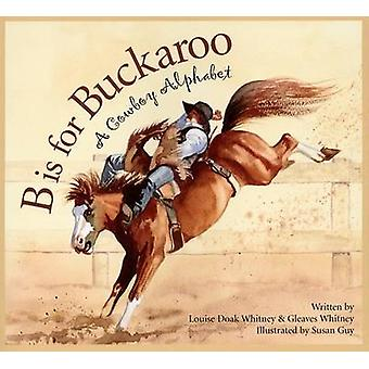 B Is for Buckaroo - A Cowboy Alphabet by Louise Doak Whitney - Gleaves