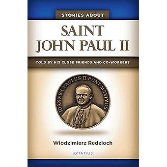 Stories About Saint John Paul II - Told by His Close Friends and Colla