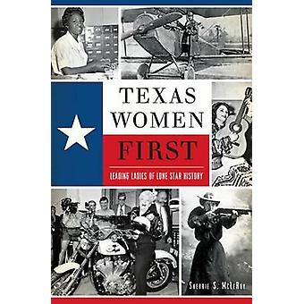Texas Women First - Leading Ladies of Lone Star History by Sherrie S M