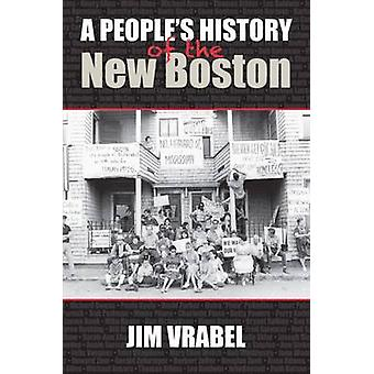 A People's History of the New Boston by Jim Vrabel - 9781625340764 Bo
