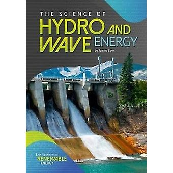 The Science of Hydro and Wave Energy by James Bow - 9781682823033 Book