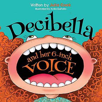 Decibella and Her 6-Inch Voice by Julia Cook - Anita Du Falla - 97819
