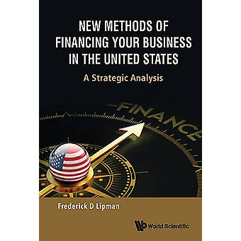 New Methods of Financing Your Business in the United States by Freder