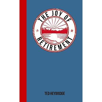 The Joy of Retirement: For Those Who Live Life to the Full (Hardcover) by Heybridge Ted