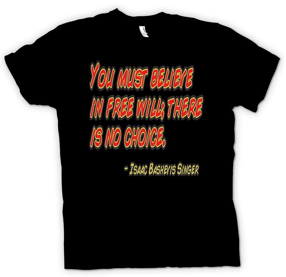 Womens T-shirt - You Must Believe In Free Will - Isaac Bashevis Singer
