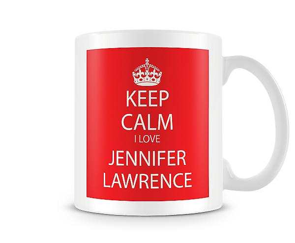 Keep Calm I Love Jennifer Lawrence Printed Mug