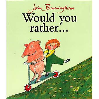 Would You Rather? by John Burningham - John Burningham - 978009920041