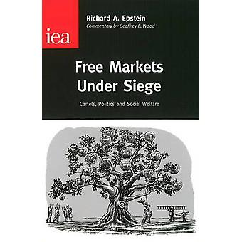 Free Markets Under Siege - Cartels - Politics and Social Welfare by Ri