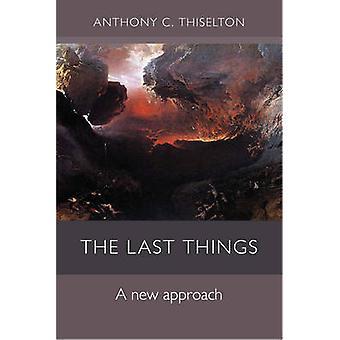 Viimeinen asioita - uusi lähestymistapa, jonka Canon Anthony C. Thiselton - 97802