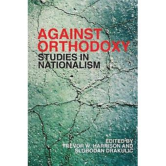 Against Orthodoxy - Studies in Nationalism by Trevor E. Harrison - Slo