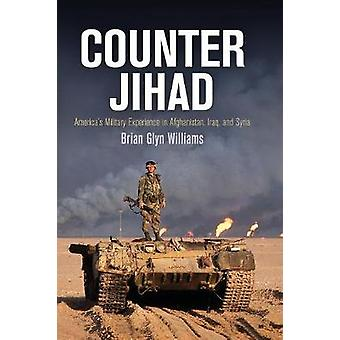 Counter Jihad - America's Military Experience in Afghanistan - Iraq -