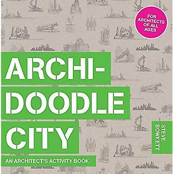 Archidoodle City - An Architect's Activity Book by Steve Bowkett - 978
