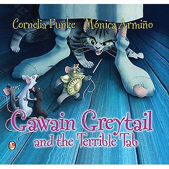 Gawain Greytail and the Terrible Tab by Cornelia Funke - Monica Armin