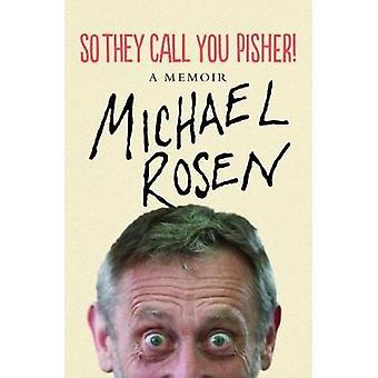 So They Call You Pisher! - A Memoir by Michael Rosen - 9781786633965 B