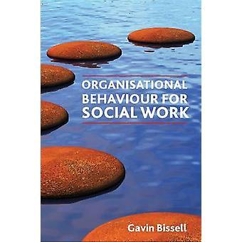 Organisatorischen Verhalten für die soziale Arbeit von Gavin Bissell - 978184742