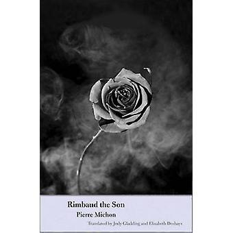Rimbaud the Son by Pierre Michon - Jody Gladding - Elizabeth Deshays