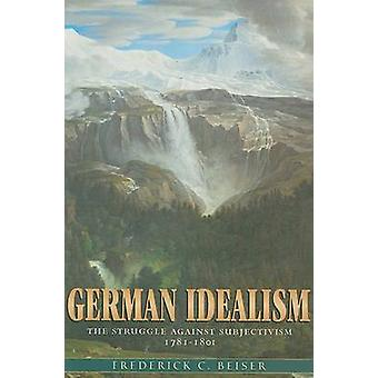 German Idealism - The Struggle Against Subjectivism - 1781-1801 by Fre