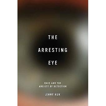 The Arresting Eye - Race and the Anxiety of Detection by Jinny Huh - 9