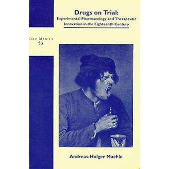 Drugs on Trial - Experimental Pharmacology and Therapeutic Innovation