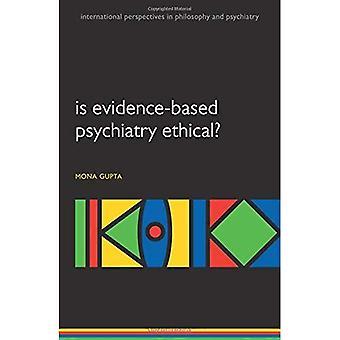 Ist evidenzbasierte Psychiatrie ethisch vertretbar? (Internationale Perspektiven in der Philosophie und Psychiatrie) (International...