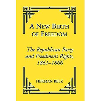 A New Birth of Freedom: The Republican Party and Freedman's Rights, 1861-1866 (Reconstructing America)