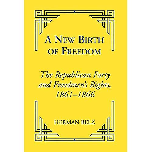 A nouveau Birth of Libredom  The Republican Party and Libredhomme& 039;s Rights, 1861-1866 (Reconstructing America)