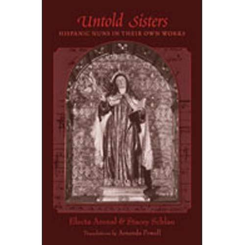 Untold Sisters  Hispanic Nuns in Their Own Works