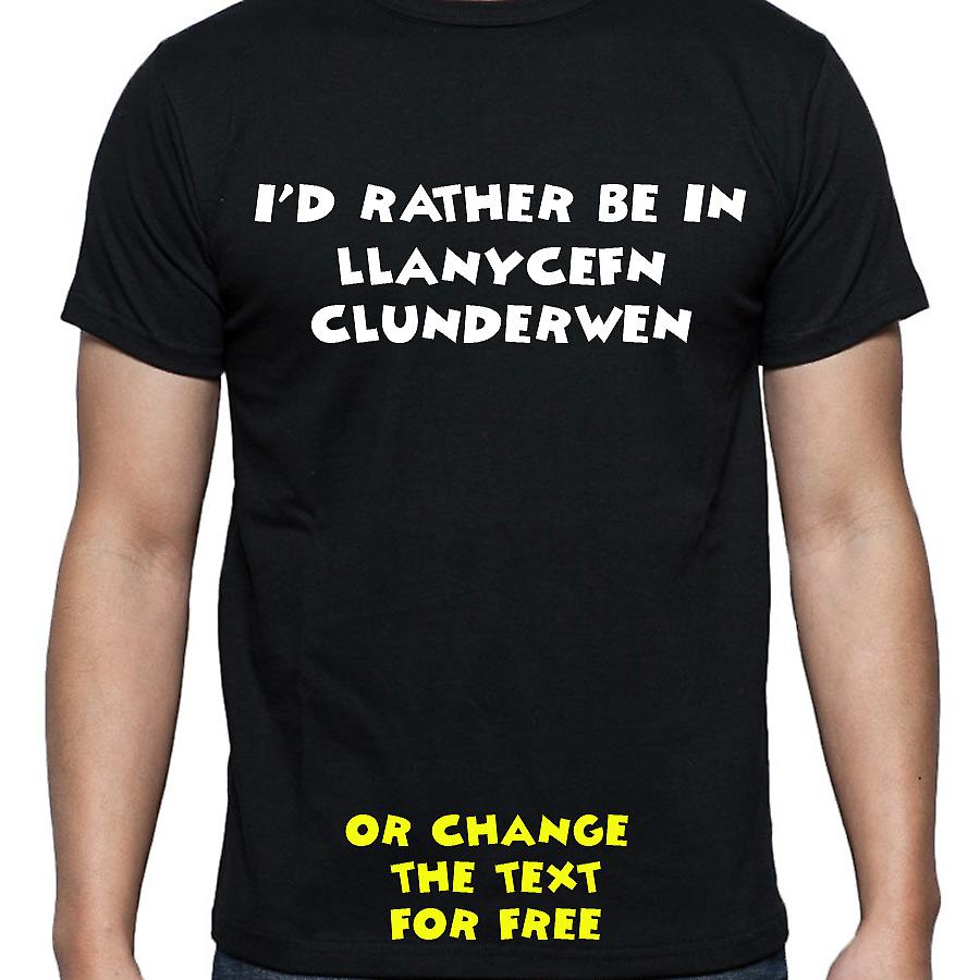 I'd Rather Be In Llanycefn clunderwen Black Hand Printed T shirt